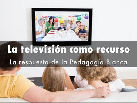 La televisión como recurso educativo en la Pedagogía Blanca | Activismo en la RED | Scoop.it