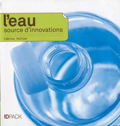 L'eau : source d'innovations / Fabrice Peltier, Pyramid, 2006 | La bibliothèque du Design Thinking de l'École des Ponts | Scoop.it