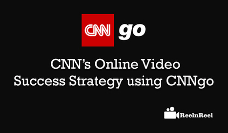 CNN's Online Video Success Strategy Using CNNgo | Internet Marketing | Scoop.it