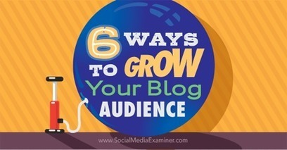 6 Ways to Grow Your Blog Audience | Public Relations & Social Media Insight | Scoop.it