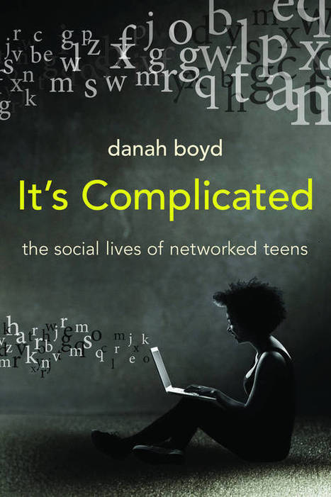 Libro para descargar: Danah Boyd's Book, It's Complicated: The Social Lives of Networked Teens | LabTIC - Tecnología y Educación | Scoop.it