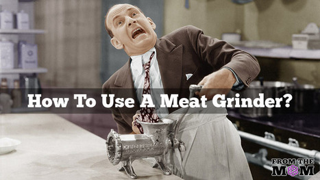 How to Use A Meat Grinder? | Hot news | Scoop.it