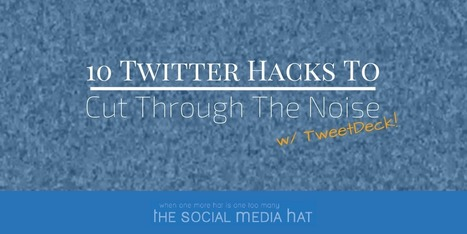 10 Twitter Hacks To Cut Through The Noise Using TweetDeck | The Content Marketing Hat | Scoop.it
