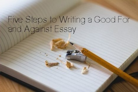 Five Steps to Writing a Good For and Against Essay | IELTS Writing Task 2 Practice | Scoop.it