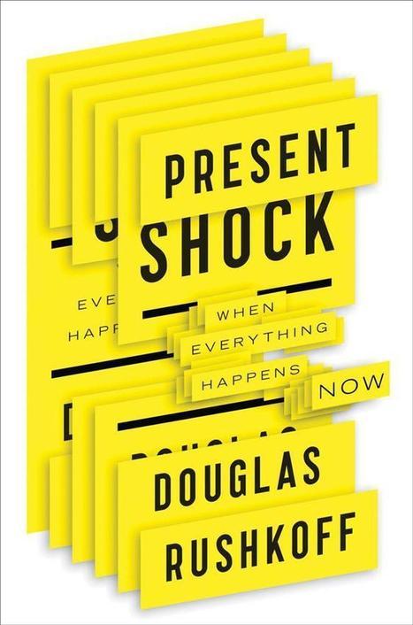 Douglas Rushkoff: Present Shock: When Everything Happens Now (2013) — Monoskop Log   Embodied Zeitgeist   Scoop.it