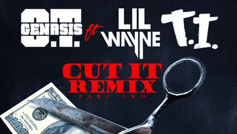 New Music: O.T. Genesis 'Cut It' Remix Pt. 2 Ft. T.I. & LIL WAYNE | Music | Scoop.it