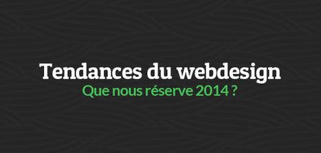 Tendances du webdesign : que nous réserve 2014 ? | WebdesignerTrends - Ressources utiles pour le webdesign, actus du web, sélection de sites et de tutoriels | Formats, contenus et outils | Scoop.it