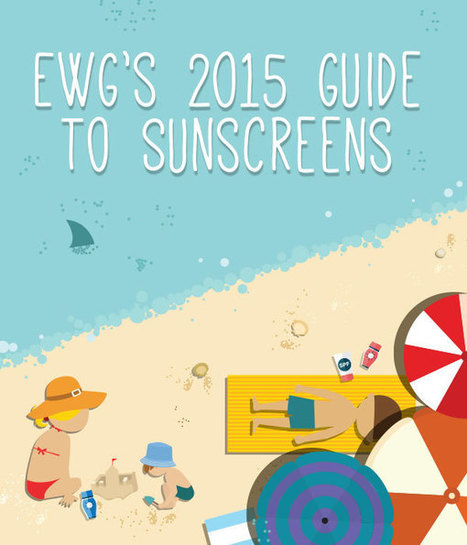 EWG's Sunscreen Guide | EWG's 2015 Guide to Sunscreens | Natural and Alternative Medical News | Scoop.it