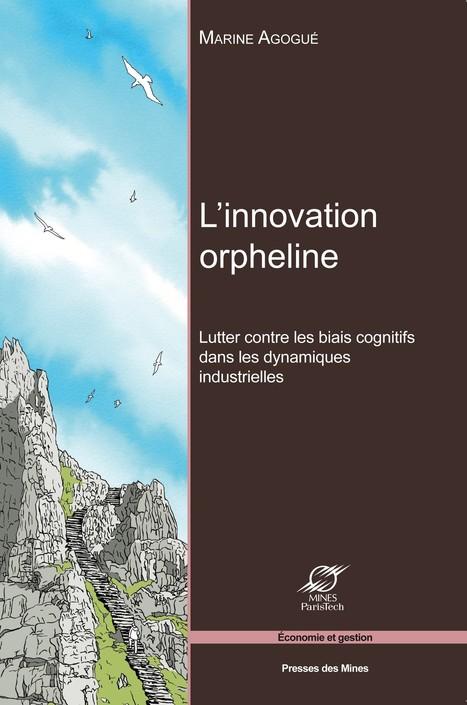 L'innovation orpheline, un ouvrage de Marine Agogué   Digital Adoptive   Scoop.it