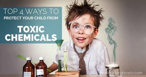 Top 4 Ways To Protect Your Child From Toxic Chemicals | Natural Health | Scoop.it