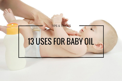 13 Uses for Baby Oil to Have Up in Your Sleeve | Lifestyle | Scoop.it