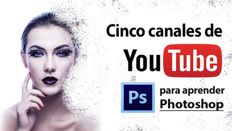 Cinco canales de Youtube para aprender Photoshop gratis | Tecnología y conocimiento | Scoop.it
