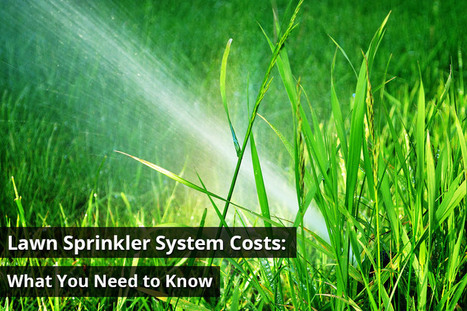 Lawn Sprinkler System Costs: What You Need to Know | Turfrain | Turfrain | Scoop.it