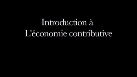 Comprendre l'économie contributive en 9 minutes | Sur les chemins de la transition - Voyage en Hétérotopies | Scoop.it