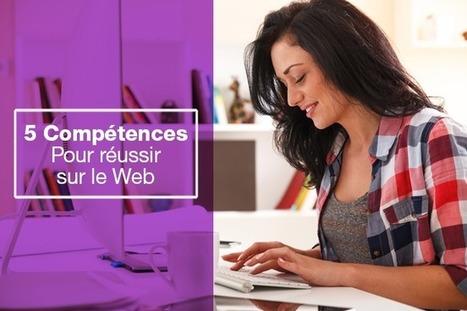 5 compétences à aiguiser pour réussir sur le Web | Entrepreneurs du Web | Scoop.it