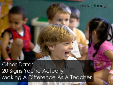 Other Data: 20 Signs You're Actually Making A Difference As A Teacher | Leadership in higher education | Scoop.it