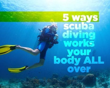 5 Ways Scuba Diving Works Your Body ALL Over | All about water, the oceans, environmental issues | Scoop.it