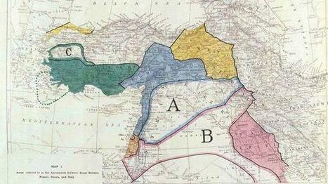 Moyen-Orient : 100 ans après, les accords de Sykes-Picot ont-ils bon dos ? | Chroniques du centenaire de la Première Guerre mondiale : revue de presse | Scoop.it