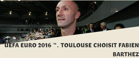 UEFA EURO 2016 ™. Toulouse choisit Fabien Barthez | Toulouse La Ville Rose | Scoop.it