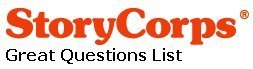 Great Questions List | StoryCorps | technologies | Scoop.it