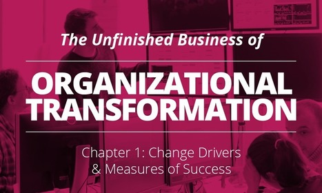 The Unfinished Business of Organizational Transformation | Models, ideas, frameworks for business transformation | Scoop.it