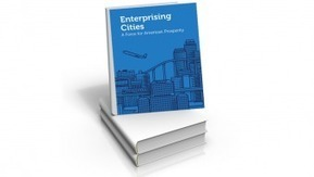 New Report: Enterprising Cities – A Force for American Prosperity - PublicCEO.com | Quality Places | Scoop.it