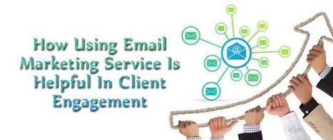 How Using Email Marketing Service Is Helpful In Client Engagement | best email marketing Tips | Scoop.it