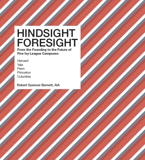 'Hindsight–Foresight: From the Founding to the Future of Five Ivy League Campuses' reviewed by Barbara S. Christen | SCUP Links | Scoop.it