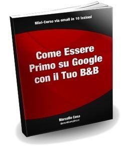 Come Essere Primo su Google con il Tuo Bed & Breakfast | Strumenti di Web Marketing per B&B | Scoop.it