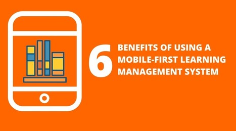 6 Benefits of using a mobile-first learning management system | MobilEd | Scoop.it