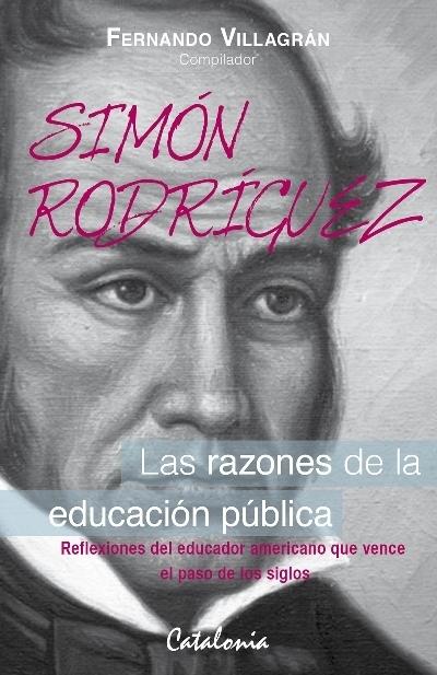 Las razones de la Educación Pública - Simón Rodriguez | (Todo) Pedagogía y Educación Social | Scoop.it