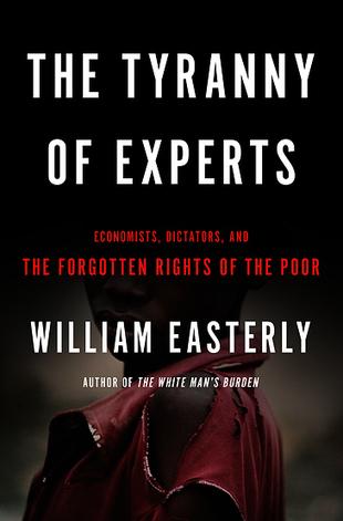 """The Tyranny of Experts: Economists, Dictators, and the Forgotten Rights of the Poor   """"EE""""   Economics & Economists - İktisat & İktisatçılar   Scoop.it"""