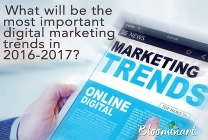What Will Be The Most Important Digital Marketing Trends In 2016-2017? | Online Marketing Resources | Scoop.it