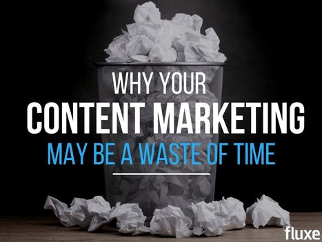 Why Your Content Marketing May Be A Waste Of Time | Content Marketing | Scoop.it