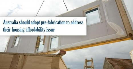 Australia Should Adopt Pre-fabrication to Address their Housing Affordability Issue   Architecture Engineering & Construction (AEC)   Scoop.it