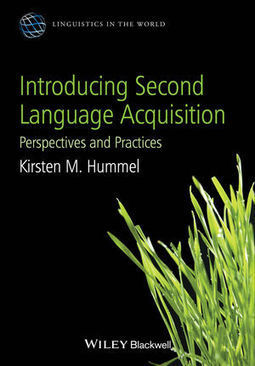 Wiley: Introducing Second Language Acquisition: Perspectives and Practices - Kirsten M. Hummel | Applied Linguistics | Scoop.it