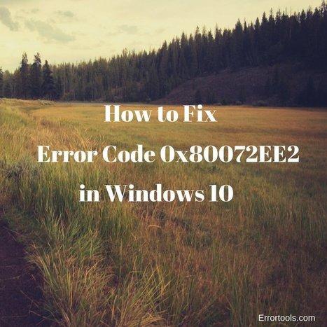 » How to Fix Error Code 0x80072EE2 in Windows 10 - Windows Error Support | Windows Errors & Fixes | Scoop.it