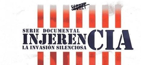 DOCUMENTAL - InjerenCIA: La invasión Silenciosa | LO + VISTO en la WEB | Scoop.it