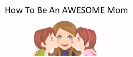 How To Be An Awesome Mom - How it Work? | boneny | Scoop.it
