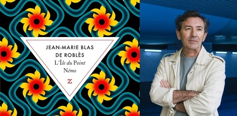Chronique littéraire de Fabien Lacouture : L'Île du Point Némo   Jean-Marie Blas de Roblès   Scoop.it