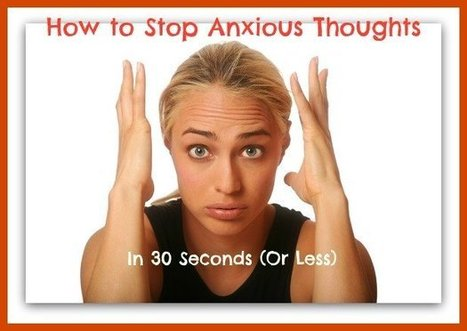 How to Stop Anxious Thoughts in 30 Seconds (Or Less) - Natural Alternative Therapies | Natural Health | Scoop.it