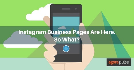 Instagram Business Pages are Here. So What? | Agorapulse | Social Media, SEO, Mobile, Digital Marketing | Scoop.it