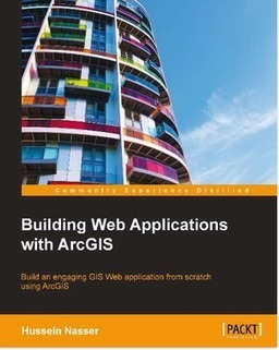 Learn how to build engaging GIS web applications using ArcGIS | Books from Packt Publishing | Scoop.it