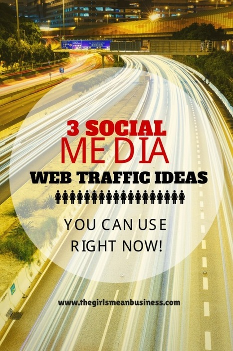 3 Social Media To Web Traffic Ideas You Can Use Right Now! - The Girls Mean Business | Social Media & Communications | Scoop.it