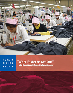 """""""Work Faster or Get Out"""": Labor Rights Abuses in Cambodia's Garment Industry 