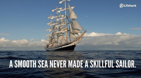 A Smooth Sea Never Made a Skillful Sailor... | Living Business | Scoop.it