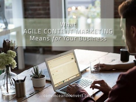 What Agile Content Marketing Means for Your Business | digital marketing strategy | Scoop.it