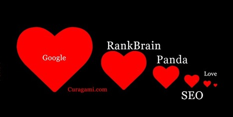 Google, Panda 4.0, RankBrain & Love: SEO & Content Marketing's Future via Curagami | Startup Revolution | Scoop.it