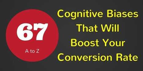 67 Ways to Increase Conversion with Cognitive Biases | market research topics | Scoop.it