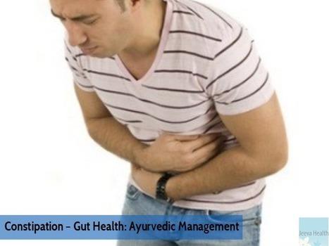 Constipation – Gut Health: Ayurvedic Management - Jeeva Health | Jeeva Health - Ayurveda in Australia | Scoop.it